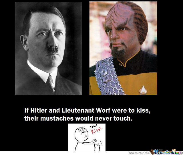 If Hitler And Worf Were To Kiss