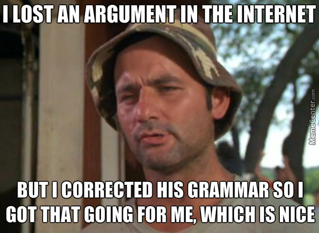If You Cant Win An Argument, Correct Their Grammar Instead