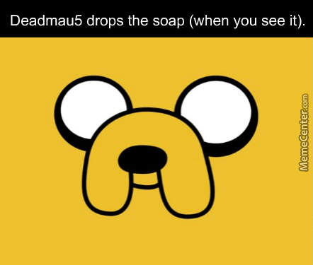 If You Drop The Soap In Jail, It's Adventure Time.