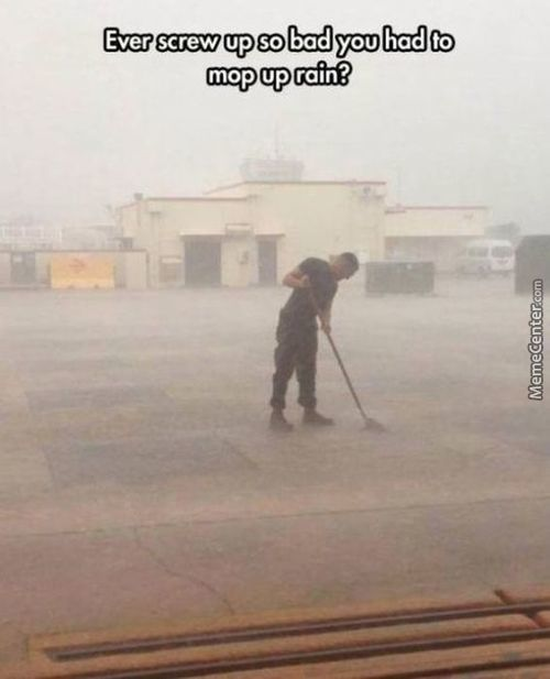 If You Having A Bad Day, Just Remember, Someone Out There Have To Mop The Rain