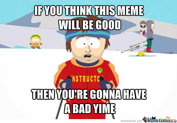 If You Think This Meme Will Be Good
