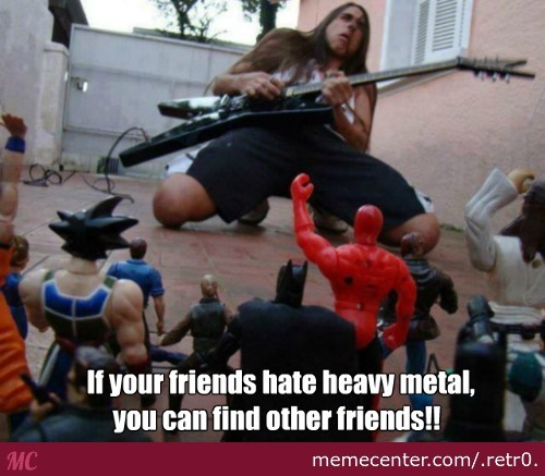If Your Friends Hate Heavy Metal, You Can Find Other Friends
