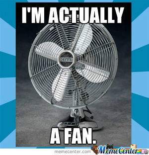 im actually just a fan_o_1030293 i'm actually just a fan by recyclebin meme center