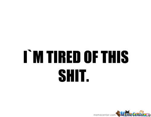 Im Just Tired...