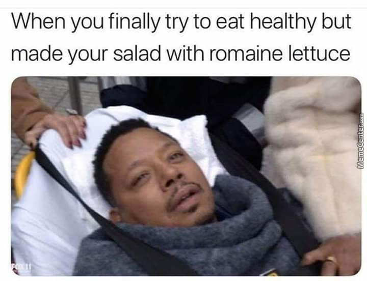 Ima Eat Romaine Lettuce And End My Shit Rn