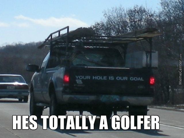 Impregnate The Golf Course by rhiannathomas44 Meme Center
