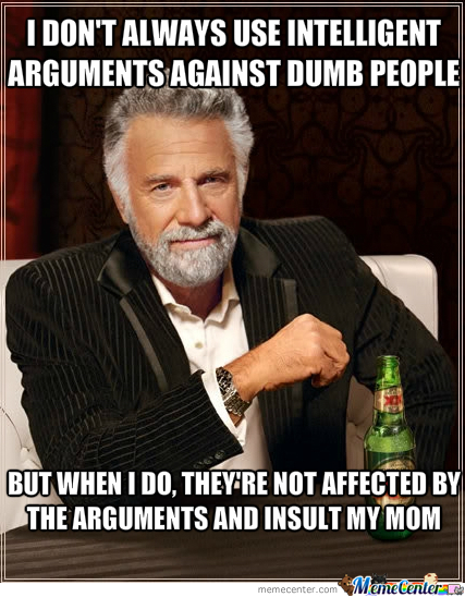 Intelligent Arguments Don't Work On Dumb People