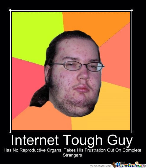 Internet Tough Guy by knightslayer85 - Meme Center