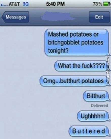 Is It Weird That I Find Butthurt Potatoes Rather Appealing?