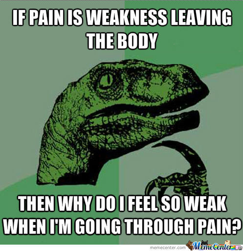Is Pain Really Weakness Leaving The Body?