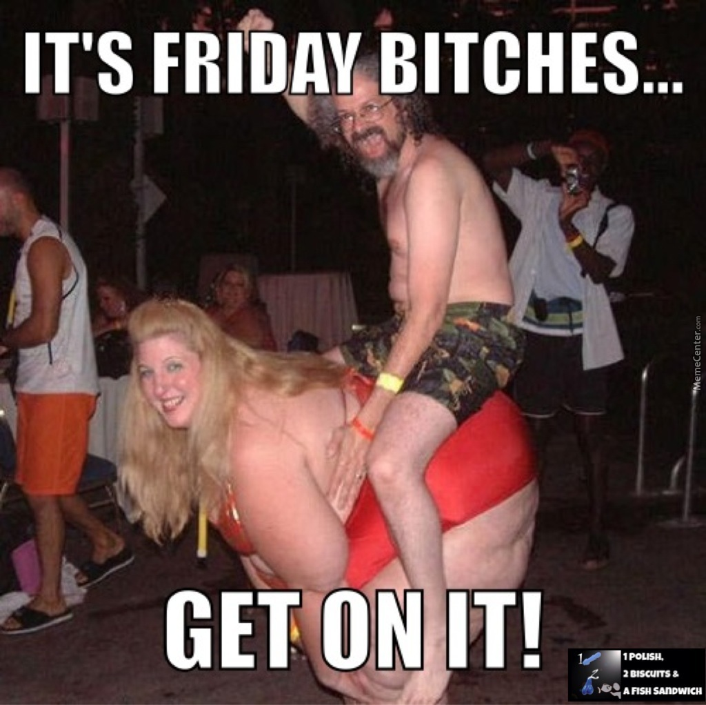 Image result for it's friday bitches meme