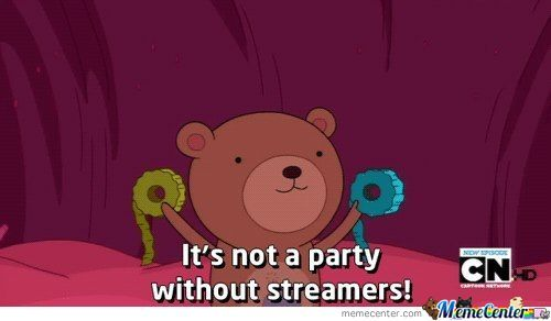 It Isnt A Party Without Streamers