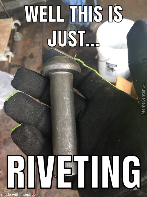 It'S A Rivet...get It???  Mmmmkay I'Ll Just Show Myself Out Now