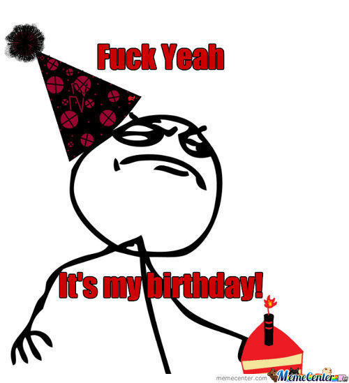 Its My Birthday, U Mad?