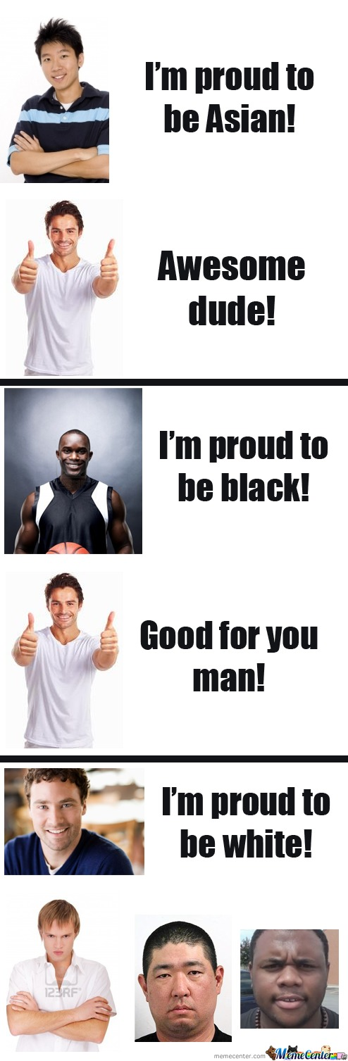 It's Okay To Be White, Just Don't Be Proud Of It. :/