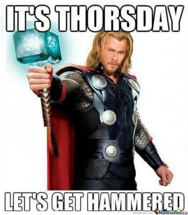 It's Thorsday, Thorsday Gotta Get Hammered On Thorsday