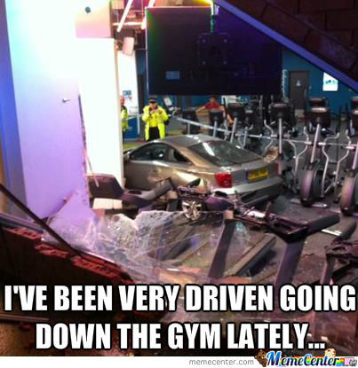 I've Been Very Driven Going Down The Gym Lately...