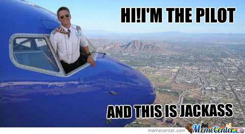 jackass pilot_o_258120 pilot memes best collection of funny pilot pictures,Funny Airplane Pilot Memes