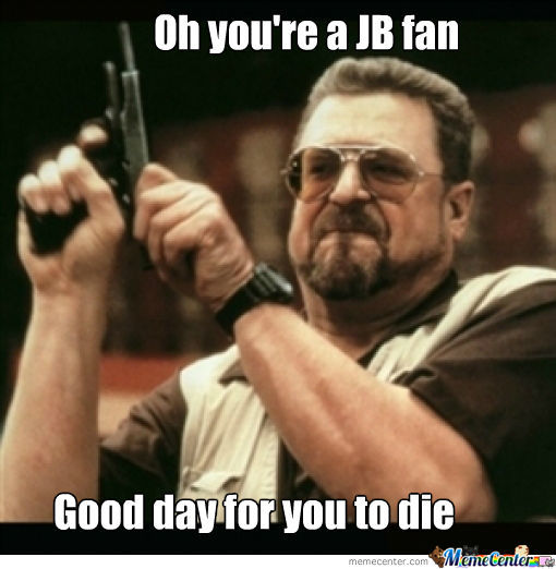Jb Fan? Good Day For You To Die