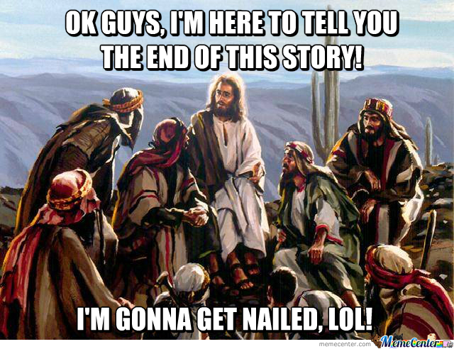 Jesus! Why Are You Such A Spoiler?