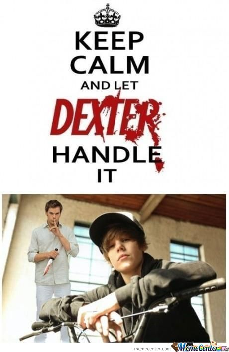 Keep Calm And Let Dexter Handle It.