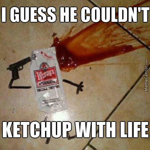 ketcuhup is good o o_o_2883281 suicidal memes best collection of funny suicidal pictures