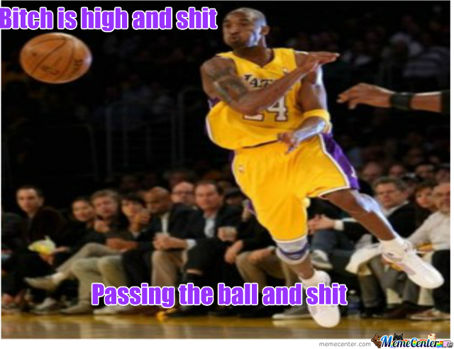 Kobe Passing (B*ch Is High And Shit)