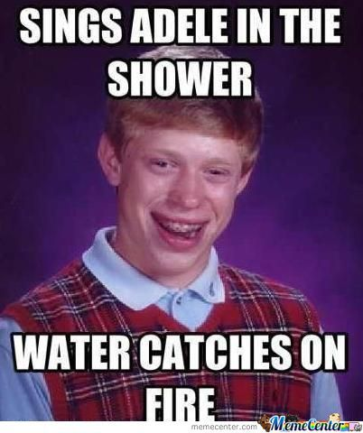 Ladies And Gentlemen Its Time Fooooooor Bad Luck Brian !!