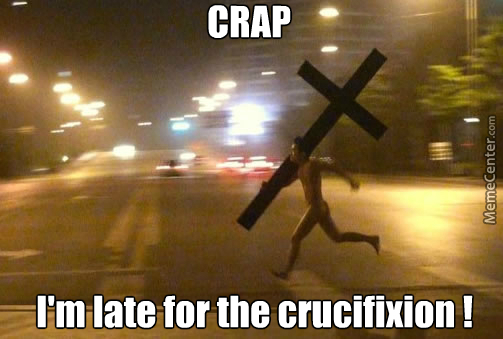 Late For Crucifixion