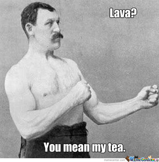 Lava Is My Tea