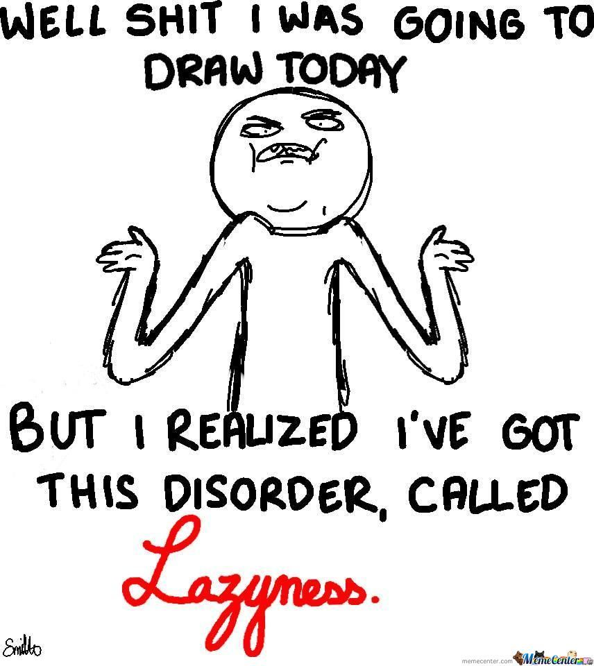 Lazyness, We All Have It