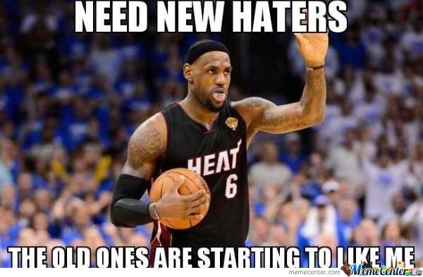 Funny Memes For Haters : Lebron needs new haters by andy meme center