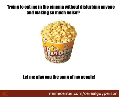 Let Me Sing The You The Song Of My Popcorn!