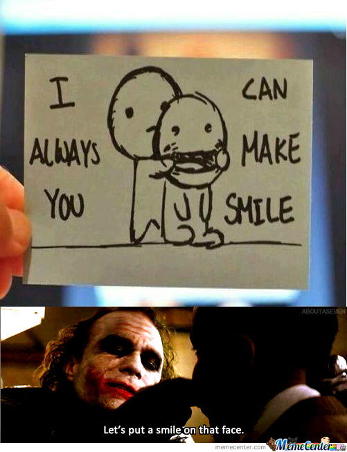 Let The Joker Put A Smile On That Face By Spenny Meme Center