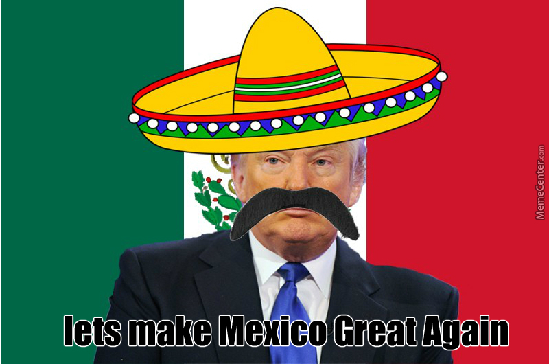 [Obrazek: lets-make-mexico-great-again_o_7120605.jpg]