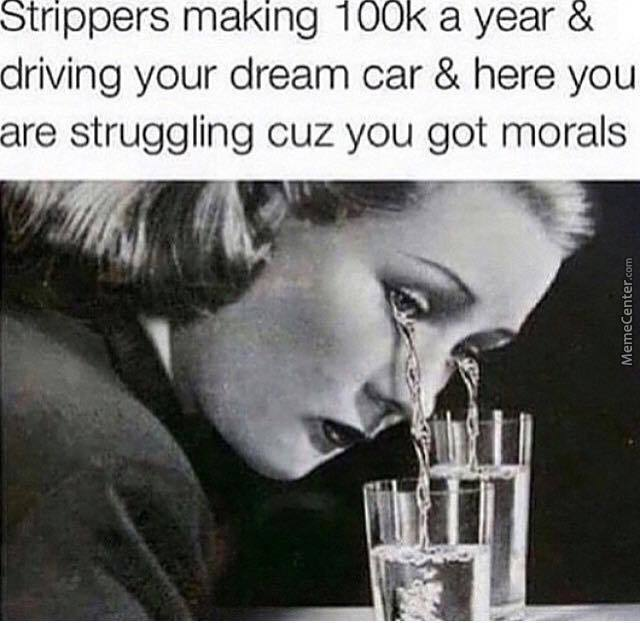 "Lol ""morals"" Sure, That's What's Stopping Me..."