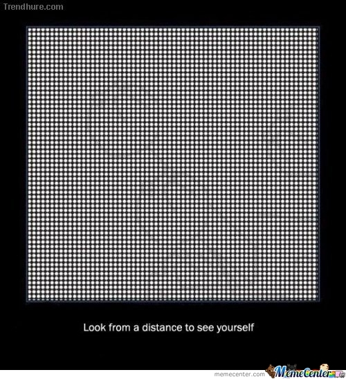 Look From A Distance To See Yourself