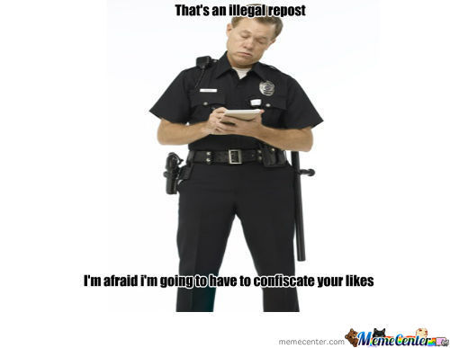 Look Out! The Repost Police Got A New Recruit.