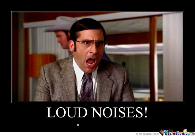 Loud Noises By Danielwalrus Meme Center