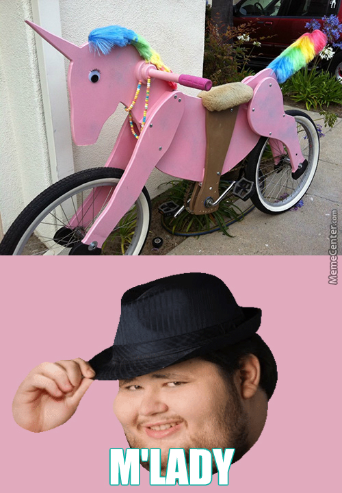 M'lady, Get On My Trusty Steed, And Together We Shall Escape These Barbaric Humans *tips Hat And Attempts A Wheelie*