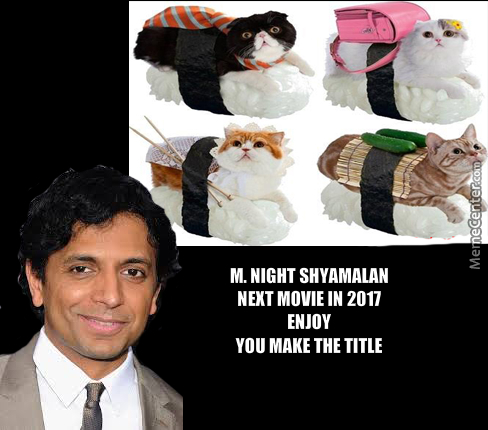 m night shyamalan next movie for 2017 by 666z meme center