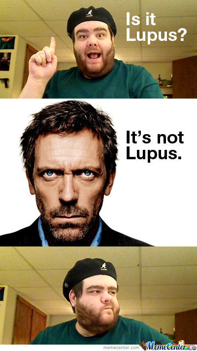 Mannnn... It's Never Lupus