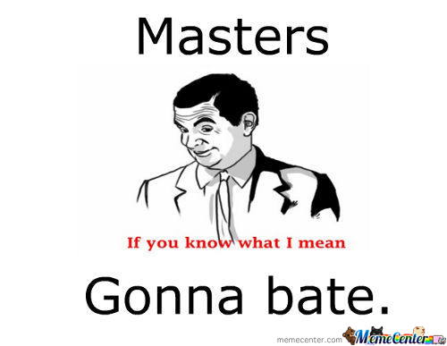 Masters Gonna Bate.