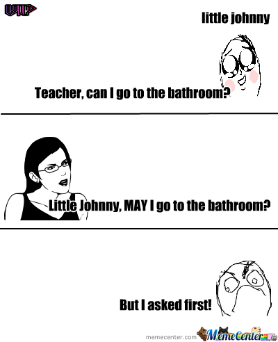 May I Go To The Bathroom. May I Go To The Bathroom  by vipuliscool   Meme Center