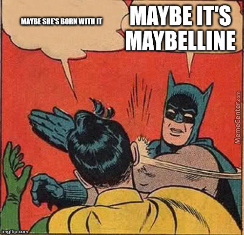 Maybe She's Born With It Maybe It's Maybelline