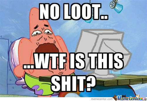 Me Every Time Don't Get Loot In Any Game