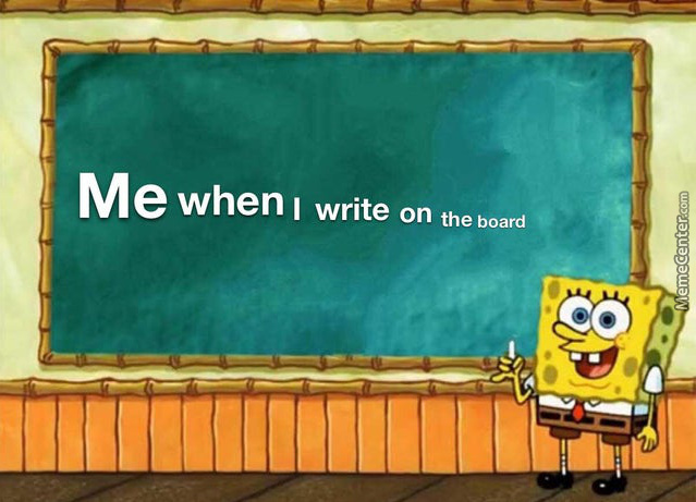 Me When I Write On The Board