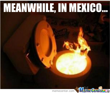 Meanwhile, In Mexico...
