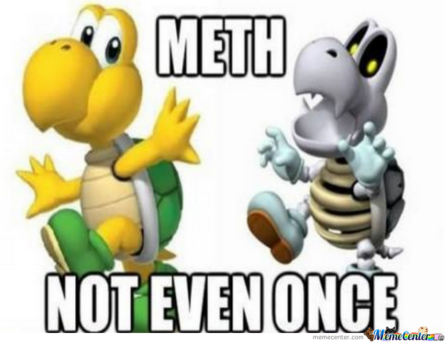 Meth? Pfft Not Even Once.