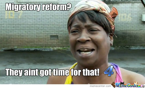 Migratory Reform? They Aint Got Time For That